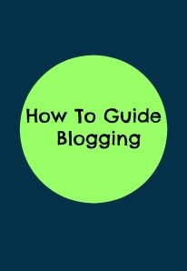 How To Guide: How To Start Blogging
